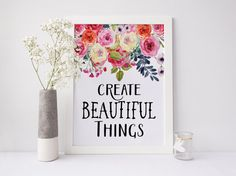 """PRINTABLE Art """"Create Beautiful Things"""" Floral Rose Art Print Apartment Decor Home Decor Floral Art Print Inspirational Quote office decor"""