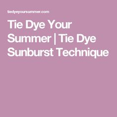 Tie Dye Your Summer | Tie Dye Sunburst Technique