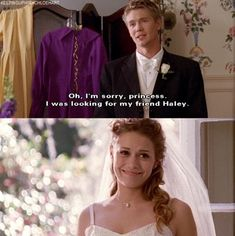 """Oh, I'm sorry, princess. I was looking for my friend Haley."" :)"