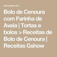 Bolo de Cenoura com Farinha de Aveia | Tortas e bolos > Receitas de Bolo de Cenoura | Receitas Gshow