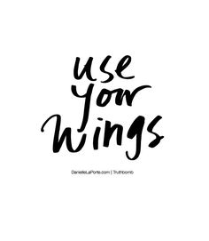 use your wings // danielle laporte Words Quotes, Wise Words, Me Quotes, Motivational Quotes, Inspirational Quotes, Sayings, Wing Quotes, Three Word Quotes, Sleep Quotes