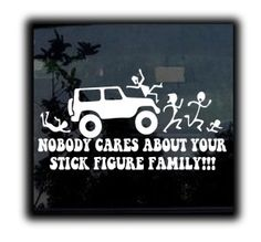 Nobody Cares About Your Stick Figure Family Funny Jeep Window - Custom windo decals for jeeps