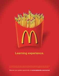 "I really like how the designer chose to make the french fries into number 2 pencils.  The idea is creative and creates the association of mcdonalds and education or school. The design has a nice hierarchy with regard to text.  The phrase ""learning experience"" and the main graphic are close together creating a quick association.  The text at the bottom is then ranked via size and color with importance."