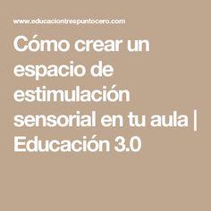 Cómo crear un espacio de estimulación sensorial en tu aula | Educación 3.0
