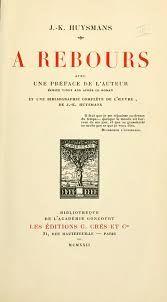 J.K. Huysmans, À Rebours (Against Nature).