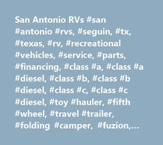 San Antonio RVs #san #antonio #rvs, #seguin, #tx, #texas, #rv, #recreational #vehicles, #service, #parts, #financing, #class #a, #class #a #diesel, #class #b, #class #b #diesel, #class #c, #class #c #diesel, #toy #hauler, #fifth #wheel, #travel #trailer, #folding #camper, #fuzion, #laredo, #prism, #vibe, #cherokee, #passport, #pursuit, #mirada, #sabre, #durango, #ameri-lite,geronimo, #mcqeeney, #luling, #santa #clara…
