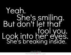 yeah-shes-smiling-but-dont-let-that-fool-you-look-into-her-eyes-shes-breaking-inside-quote-1.jpg (640×504)
