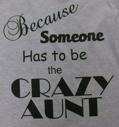 Short Sleeve Because Someone Has to Be the Crazy Aunt