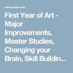First Year of Art - Major Improvements, Master Studies, Changing your Brain, Skill Building - YouTube