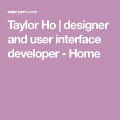 Taylor Ho | designer and user interface developer - Home User Interface, Learning, Inspiration, Design, Biblical Inspiration, Studying, Teaching, Inspirational