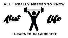 All I Really Needed to Know About Life, I Learned in Crossfit.