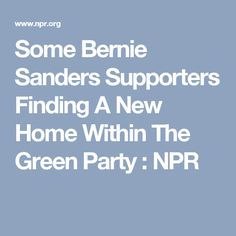 Some Bernie Sanders Supporters Finding A New Home Within The Green Party : NPR
