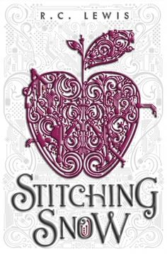 Stitching Snow by R.C. Lewis |  Publication Date: October 14, 2014 | #YA Science Fiction #Fantasy