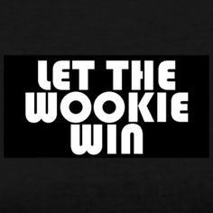 Let The Wookie Win! :)
