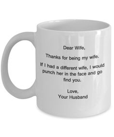 Dear Wife,Thanks for being my Wife.If I had a different Wife,I would punch her in the face and go find you.Love,the Favorite Mug - 11 OZ coffee mug tea cup funny Gift christmas idea gifts Romantic Gifts For Husband, Best Gift For Wife, Valentine Gift For Wife, Christmas Gifts For Husband, Birthday Gifts For Husband, Kids Birthday Gifts, Anniversary Gifts For Husband, Kids Gifts, Gifts For Dad