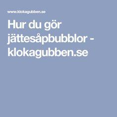 Hur du gör jättesåpbubblor - klokagubben.se
