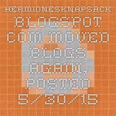 hermionesknapsack.blogspot.com - Moved Blogs again, posted 5/30/15