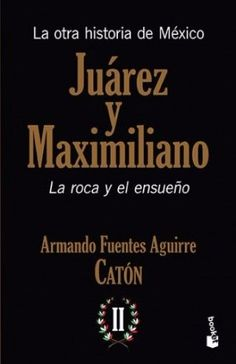 JUAREZ Y MAXIMILIANO. CATON (FUENTES AGUIRRE, ARMANDO) SIGMARLIBROS