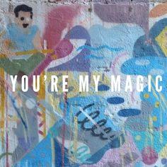 You´re my magic