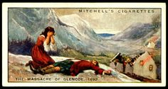 """#40 The Massacre of Glencoe, 1692 - Mitchell's Cigarettes """"Scotland's Story"""" (series of 50 issued in 1929) All the Highland Chiefs were required to take the oath of allegiance by 1st January 1692. MacIan of Glencoe was late in complying, which gave his enemies, the Campbell's, an opportunity to carry out an attack under the King's warrant 