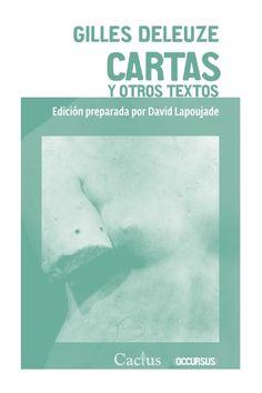 Cartas y otros textos / Gilles Deleuze ; traducción de Pablo Ires y Sebastián Puente +info: http://www.editorialcactus.com.ar/occursus/vol_13.html