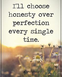 I'll choose honesty over perfection every single time. #powerofpositivity