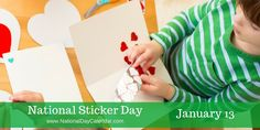 NATIONAL STICKER DAY � January 13 - National Sticker Day is observed annually on January 13. This is a day to celebrate all things stickers, from the custom printing of them to sharing stickers. Every sticker has a story.
