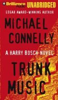 Trunk Music [audio] - by Michael Connelly. When the body of a Hollywood producer, the apparent victim of a mafia hit, is found in the trunk of a Rolls Royce, maverick LAPD homicide detective Harry Bosch follows a complex trail of gambling debts to Las Vegas, in a case that suddenly becomes personal.