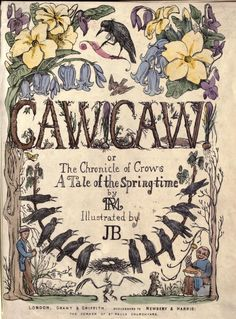 """Caw Caw or The Chronicle Of Crows, A Tale Of Springtime'. Our family raven that """"helped"""" raise me when I was a baby was named 'CawCaw' so I thought this was especially cool!!!"""