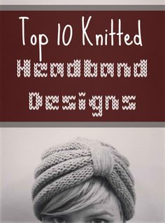 Top 10 Knitted Headband Designs- I especially love #4 and #7!