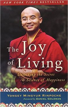 Amazon.com: The Joy of Living: Unlocking the Secret and Science of Happiness (9780307347312): Yongey Mingyur Rinpoche, Eric Swanson, Daniel Goleman: Books