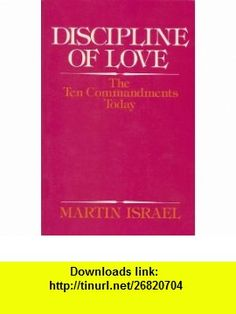 The discipline of love The ten commandments for today (9780824507398) Martin Israel , ISBN-10: 0824507398  , ISBN-13: 978-0824507398 ,  , tutorials , pdf , ebook , torrent , downloads , rapidshare , filesonic , hotfile , megaupload , fileserve