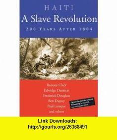 Haiti A Slave Revolution 200 Years After 1804 (9780974752143) Ramsey Clark, Edwidge Danticat, Frederick Douglass, Ben Dupuy, Paul Laraque , ISBN-10: 0974752142  , ISBN-13: 978-0974752143 ,  , tutorials , pdf , ebook , torrent , downloads , rapidshare , filesonic , hotfile , megaupload , fileserve
