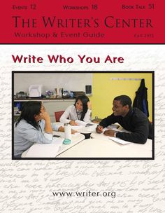 The Writer's Center - Workshop and Event Guide - Fall 2015  A catalog of The Writer's Center's literary workshops and events taking place during the Fall 2015 season.