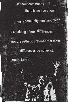 audre lorde. a community. feminism. female equality. friendship. girl nights. all equally powerful.