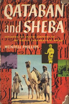 Qataban and Sheba  Wendell Phillips  Publisher: London: Victor Gollancz Ltd, 1955, London  First Edition 1955  Hard Cover  Well illustrated, action packed account of Wendell Phillips' explorations of  ancient Kingdoms on the Biblical spice routes of Arabia is considered a classic. Phillips is considered the personality upon which Indiana Jones was modeled.
