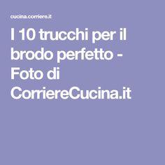 I 10 trucchi per il brodo perfetto - Foto di CorriereCucina.it