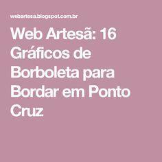 Web Artesã: 16 Gráficos de Borboleta para Bordar em Ponto Cruz