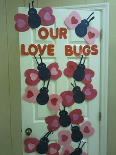 Valentine's Day decoration- Our Love bugs for the classroom doors.
