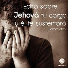 Salmos 55:22 Echa sobre Jehová tu carga, y él te sustentará; No dejará para siempre caído al justo.