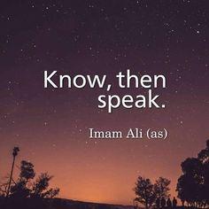 Imam Ali AS said . Know, then speak. Hazrat Ali Sayings, Imam Ali Quotes, Hadith Quotes, Allah Quotes, Muslim Quotes, Religious Quotes, Quran Quotes, Wisdom Quotes, Life Quotes