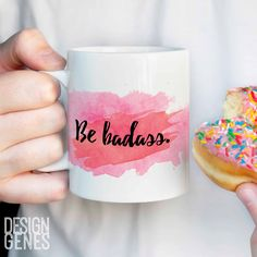 """Inspirational quote """"Be badass"""" Print Mug - This listing is for an 11 oz white ceramic mug printed with an unique design made by me. This mug is perfect for that true friend in your life, or just a pr"""