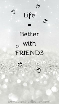 Life is fun with friends, dedicated to all my friends