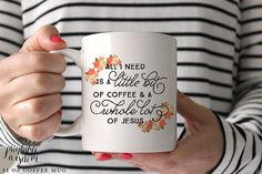 All I need is a little bit of coffee & a whole lot of Jesus.    This Printable Wisdom coffee mug features modern calligraphy and bold block