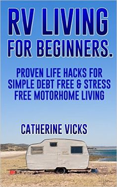 Amazon.com: RV: Full Time RVing Life Hacks for Debt Free and Stress Free Motorhome Living: (rv travel books, how to live in a car, how to live in a car van or rv, ... true, rv camping secrets, rv camping tips,) eBook: Catherine Vicks: Kindle Store
