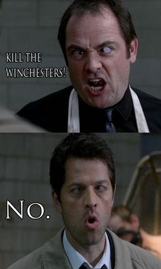 Lol. Crowley: Kill the Winchesters. Castiel: No. This seriously makes me laugh to even think about! I'm about to start crying I'm laughing so hard from this