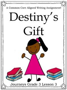 This writing assignment is great for third graders. Destiny's Gift is lesson 3 in the Journeys third grade curriculum. Included in this file is one writing assignment that mimics the ELA Test writing style. The same writing assignment is on another page, however; a topic sentence is given for students who struggle with starting their writing pieces.