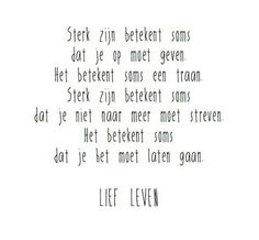 Quotes about life love and lost : Sterk zijn The Words, More Than Words, Cool Words, True Quotes, Words Quotes, Sayings, Longing Quotes, Dutch Words, Dutch Quotes