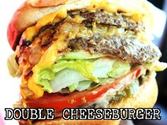 Double Cheeseburger-This one needs no explanation