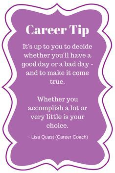 Career tip from career coach, Lisa Quast, on having a good day versus a bad day.